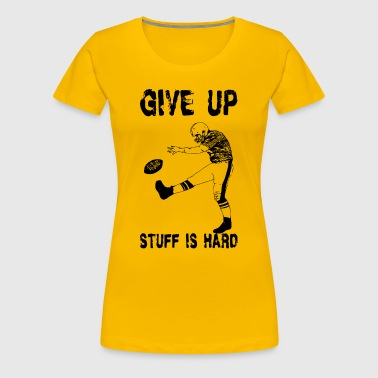 Funny Football: Give Up - Women's Premium T-Shirt