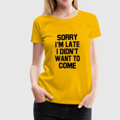 Sorry I m Late Funny Quote - Women's Premium T-Shirt