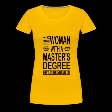 I'm A Woman With A Master's Degree - Women's Premium T-Shirt