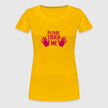 please hand me touch - Women's Premium T-Shirt