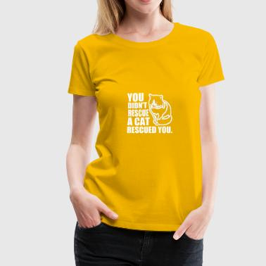 you didn't rescue a cat - Women's Premium T-Shirt