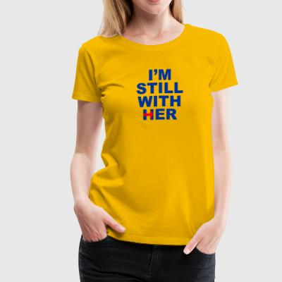 I'm Still With Her Tshirt - Women's Premium T-Shirt