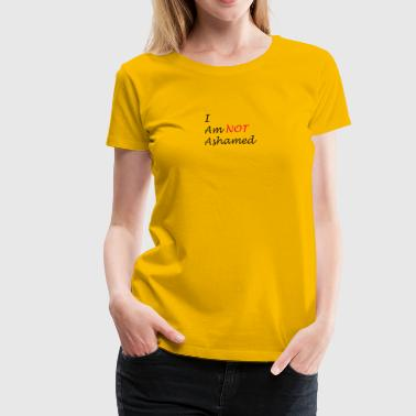 Not Ashamed - Women's Premium T-Shirt