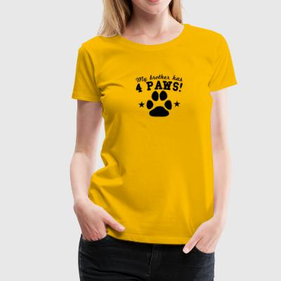 My Brother Has 4 Paws - Women's Premium T-Shirt