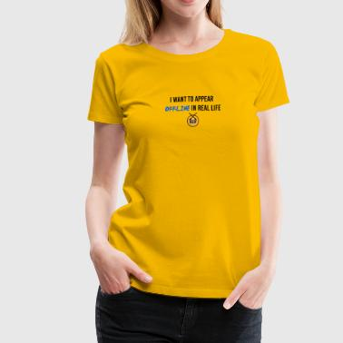 I want to appear offline - Women's Premium T-Shirt