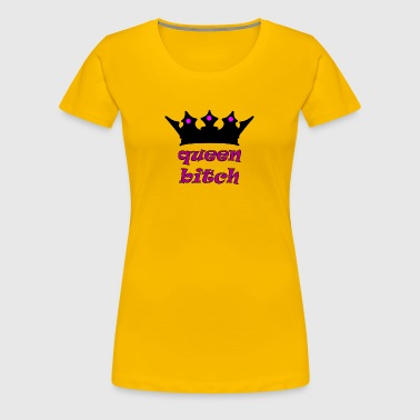 queen bitch - Women's Premium T-Shirt