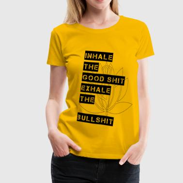 inhale the good shit exhale the bullshit - Women's Premium T-Shirt