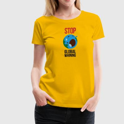 Stop Global Whining! - Women's Premium T-Shirt
