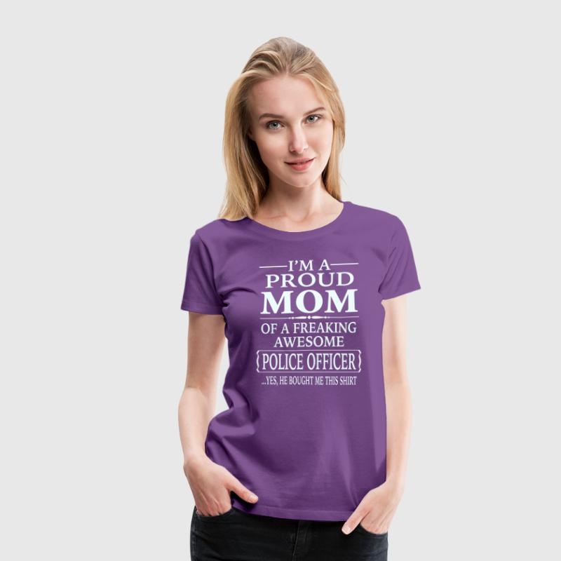 Proud Mom Of A Freaking Awesome Police Officer - Women's Premium T-Shirt
