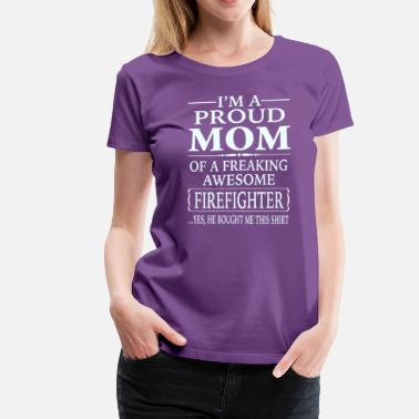 Proud Firefighter Mom Proud Mom Of A Freaking Awesome Firefighter - Women's Premium T-Shirt