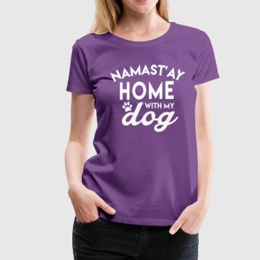 Funny Dog Lover Shirt - Namastay Home With My Dog - Women's Premium T-Shirt