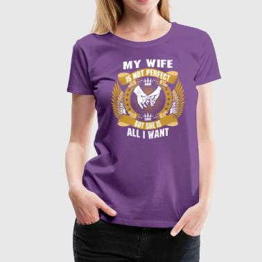 My Wife Is Not Perfect But She Is All I Want - Women's Premium T-Shirt