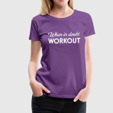 Doubt When in doubt workout - Women's Premium T-Shirt