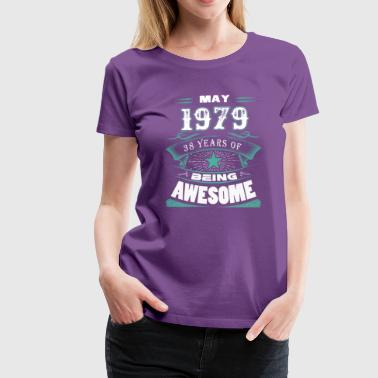May 1979 - 38 years of being awesome - Women's Premium T-Shirt