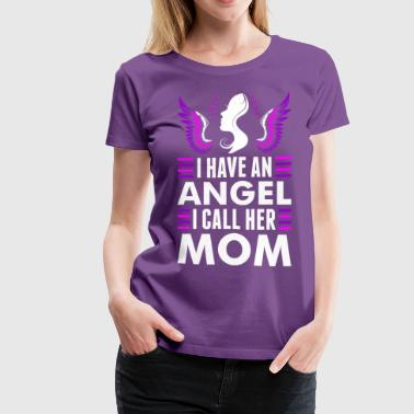 I Have An Angel I Call Her Mom - Women's Premium T-Shirt