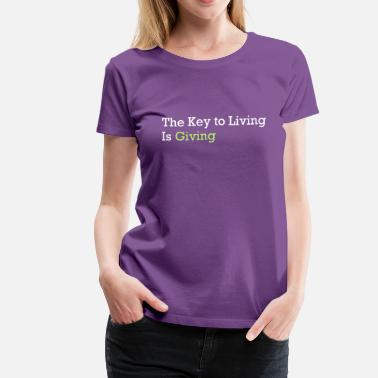 The key to living is giving - Women's Premium T-Shirt
