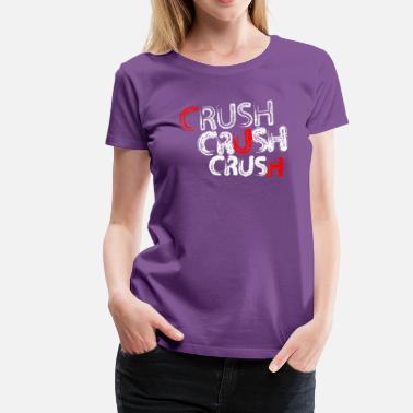 Crushing Crush Crush Crush - Women's Premium T-Shirt