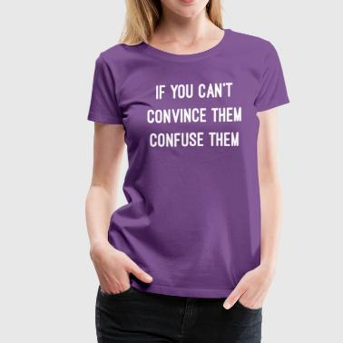 Be You Not Them Iif You Cant Convince Them Confuse Them - Women's Premium T-Shirt