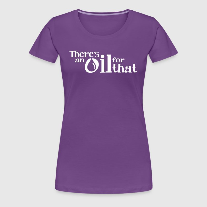 There's An Oil For That Premium Women's T-Shirt - Women's Premium T-Shirt