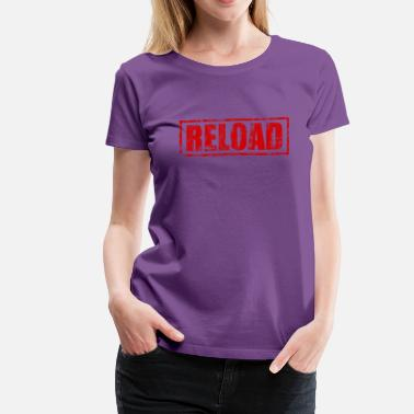 Reloaded Reload - Women's Premium T-Shirt