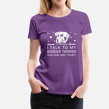 Love Border Terrier Border Terrier - Women's Premium T-Shirt