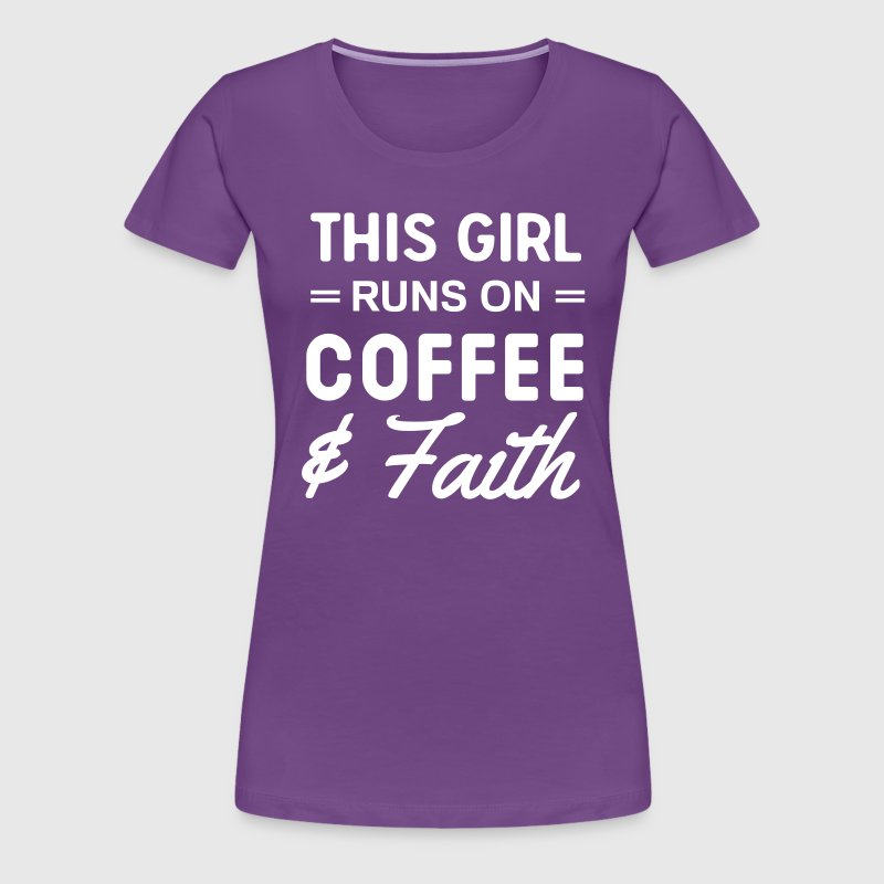 This girl runs on coffee and faith - Women's Premium T-Shirt