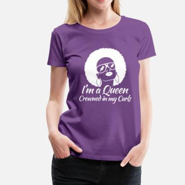 Curls I'm A Queen Crowned in my Curls - Women's Premium T-Shirt