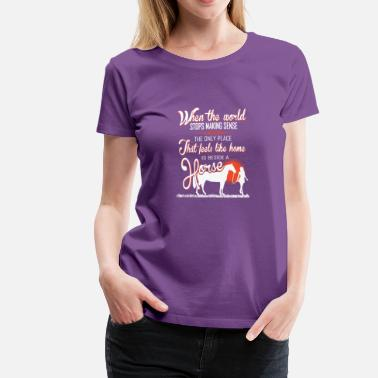 Ride Horse Sayings horse-Only place I feels like home beside a horse - Women's Premium T-Shirt