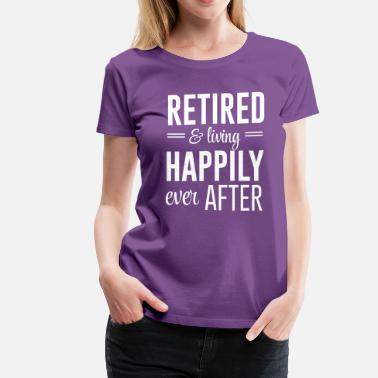 After Work Retired and living happily ever after - Women's Premium T-Shirt