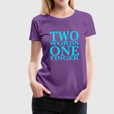 Two words one finger funny sarcasm quote fuck off - Women's Premium T-Shirt