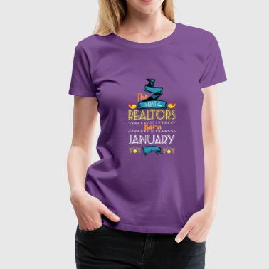 Best Realtors are Born in January Gift Idea - Women's Premium T-Shirt