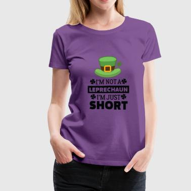 Funny I'm Not A Leprechaun I'm Just Short T-Shirt - Women's Premium T-Shirt