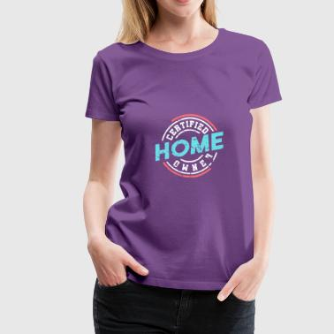 Certified Home Owner funny gift idea beautiful - Women's Premium T-Shirt