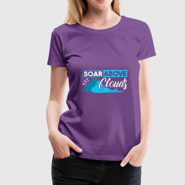 Soar Above The Clouds dream weather gift - Women's Premium T-Shirt