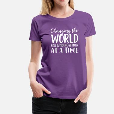 Changing The World One Kindergartner At A Time - Women's Premium T-Shirt