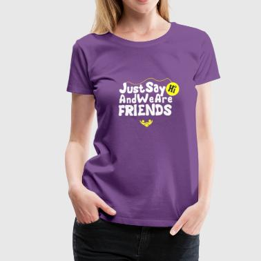 just say hi - Women's Premium T-Shirt