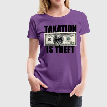 Taxation Taxation Is Theft - Women's Premium T-Shirt