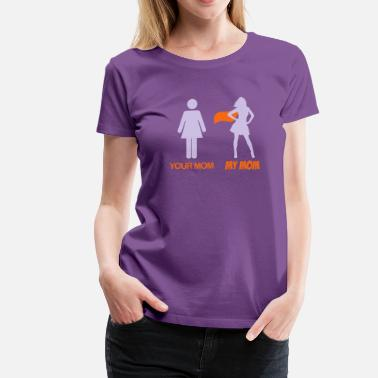 My Mom Your Mom Your Mom - My Mom - Women's Premium T-Shirt