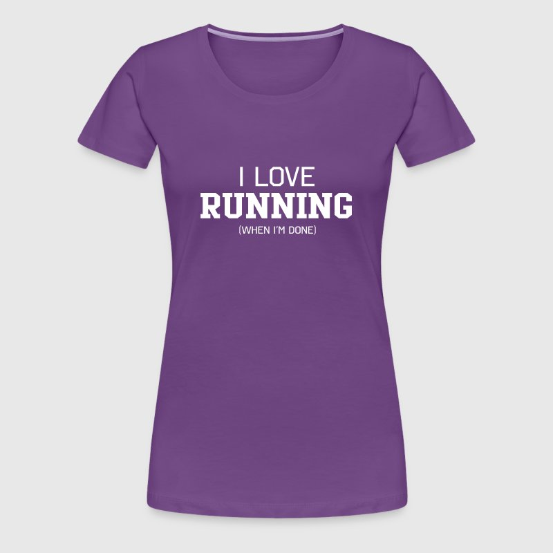I Love Running When I'm Done - Women's Premium T-Shirt