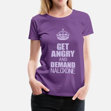 Harm Reduction Get Angry and Demand Naloxone - Women's Premium T-Shirt
