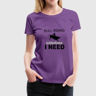 Bull Riding is my therapy - Women's Premium T-Shirt