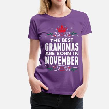 Best Born In November The Best Grandmas Are Born In November - Women's Premium T-Shirt