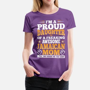 Jamaican And Proud Im A Proud Daughter Of Awesome Jamaican Mom - Women's Premium T-Shirt