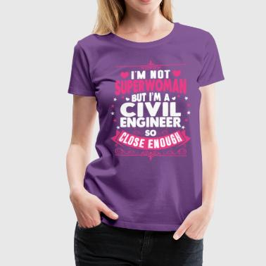 Im Not Superwoman But Im A Civil Engineeer - Women's Premium T-Shirt
