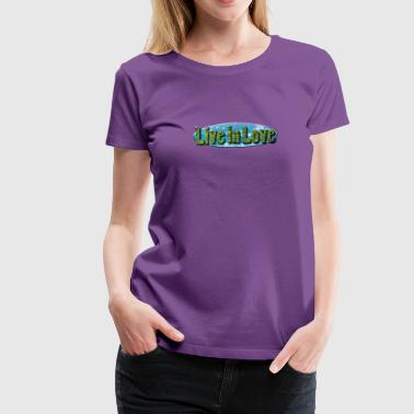 Sustainable Living Live in Love Planet - Women's Premium T-Shirt
