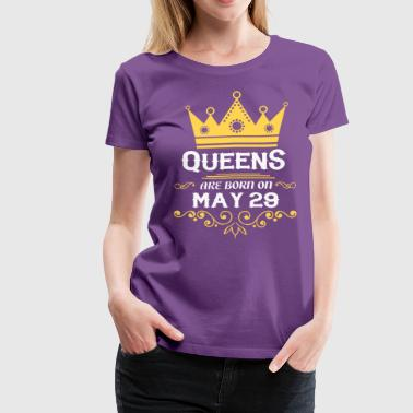 Queens are born on May 29 - Women's Premium T-Shirt