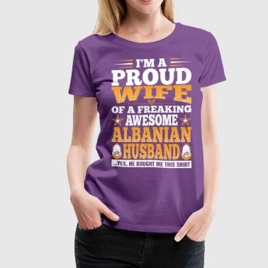 Im A Proud Wife Of Awesome Albanian Husband - Women's Premium T-Shirt