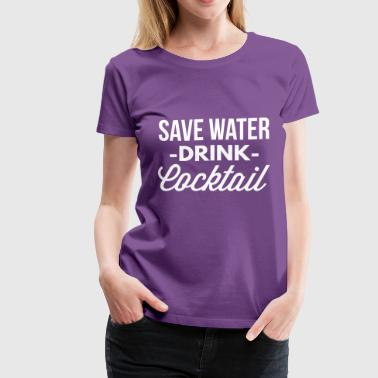 Save Water Drink Coffee Save water drink Cocktail - Women's Premium T-Shirt