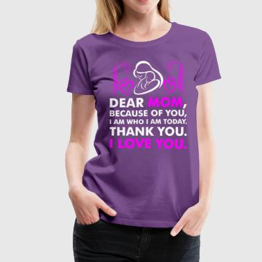 Dear Mom I Love You - Women's Premium T-Shirt