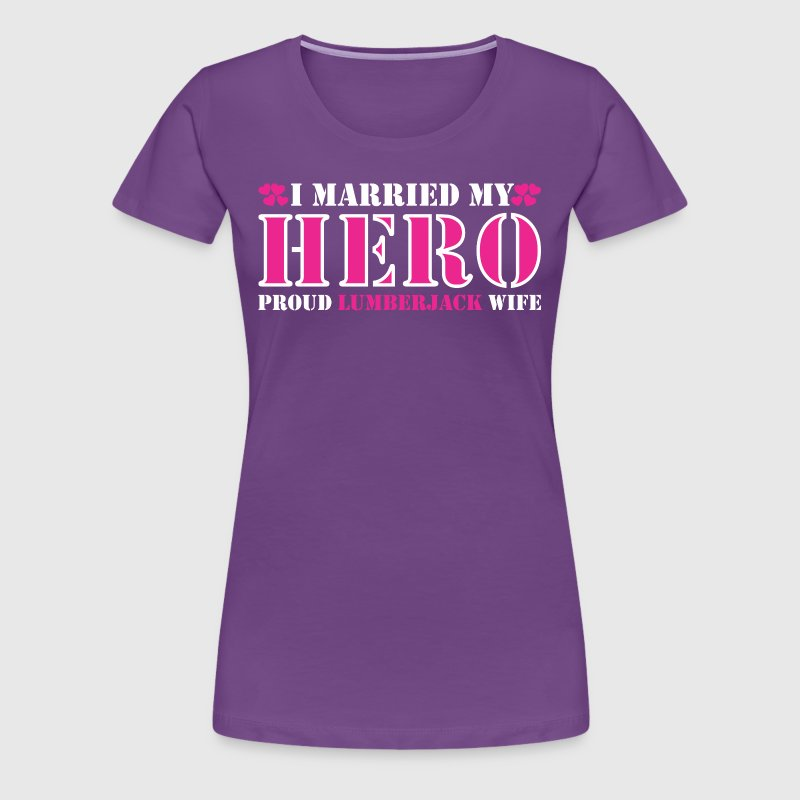 I Married Hero Proud Lumberjack Wife - Women's Premium T-Shirt